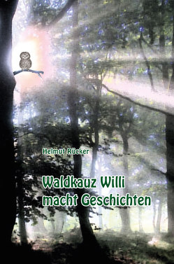 Waldkauz Willi macht Geschichten von Rücker,  Helmut