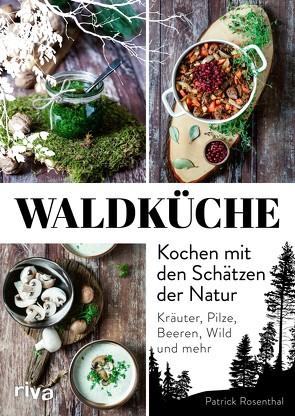 Waldküche: Kochen mit den Schätzen der Natur von Rosenthal,  Patrick