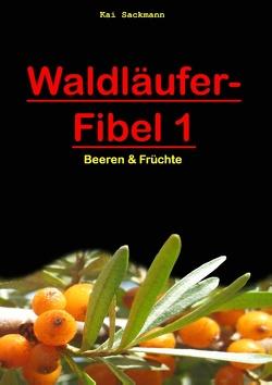 Waldläufer-Fibel 1 von Sackmann,  Jessica, Sackmann,  Kai