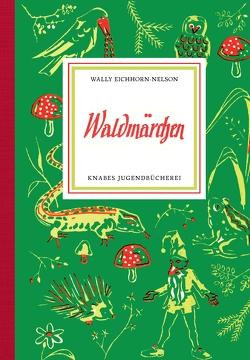 Waldmärchen von Eichhorn-Nelson,  Wally, Wiegandt,  Hans