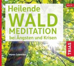Heilende Waldmeditation bei Ängsten und Krisen (Audio-CD mit Booklet) von Schneider,  Maren