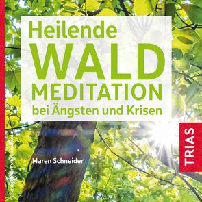 Heilende Waldmeditation bei Ängsten und Krisen von Schneider,  Maren