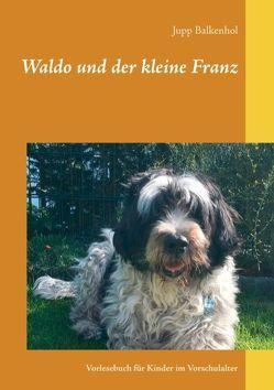 Waldo und der kleine Franz von Balkenhol,  Jupp
