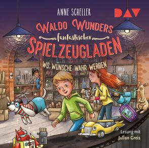 Waldo Wunders fantastischer Spielzeugladen – Teil 2: Wo Wünsche wahr werden von Greis,  Julian, Gustavus,  Frank, Larisa Lauber, Scheller,  Anne