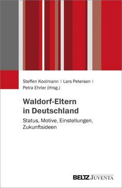 Waldorf-Eltern in Deutschland von Ehrler,  Petra, Koolmann,  Steffen, Petersen,  Lars