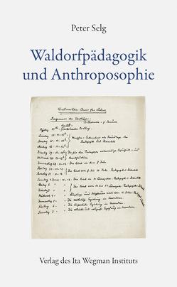 Waldorfpädagogik und Anthroposophie von Selg,  Peter