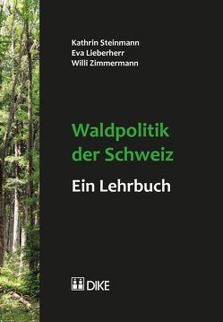 Waldpolitik der Schweiz – ein Lehrbuch von Lieberherr,  Eva, Steinmann,  Kathrin, Zimmermann,  Willi