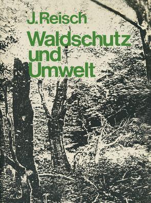 Waldschutz und Umwelt von Reisch,  J.