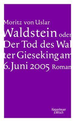 Waldstein oder Der Tod des Walter Gieseking am 6. Juni 2005 von von Uslar,  Moritz