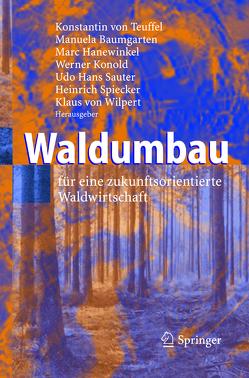 Waldumbau von Baumgarten,  Manuela, Hanewinkel,  Marc, Konold,  Werner, Sauter,  Udo Hans, Spiecker,  Heinrich, Teuffel,  Konstantin, Wilpert,  Klaus