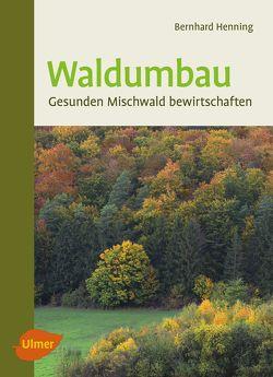 Waldumbau von Henning,  Bernhard