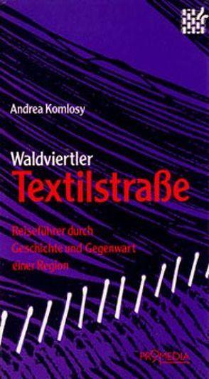 Waldviertler Textilstrasse von Komlosy,  Andrea, Tarcsay,  Csaba