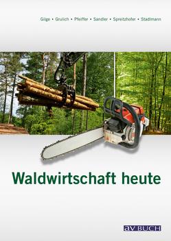 Waldwirtschaft heute von Grulich,  Herbert