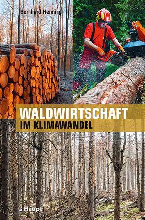 Waldwirtschaft im Klimawandel von Henning,  Bernhard