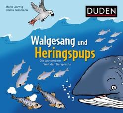 Walgesang und Heringspups – Die wunderbare Welt der Tiersprache von Ludwig,  Mario