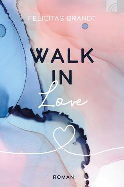 Walk in LOVE von Brandt,  Felicitas