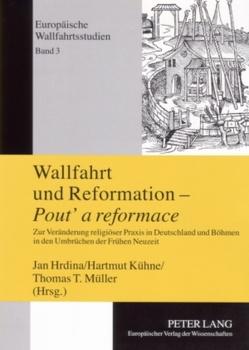 Wallfahrt und Reformation – «Pout' a reformace» von Hrdina,  Jan, Kühne,  Hartmut, Müller,  Thomas T