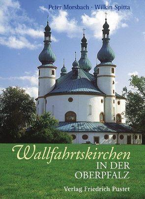 Wallfahrtskirchen in der Oberpfalz von Morsbach,  Peter, Spitta,  Wilkin