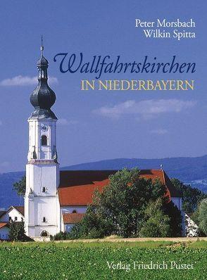 Wallfahrtskirchen in Niederbayern von Morsbach,  Peter, Spitta,  Wilkin
