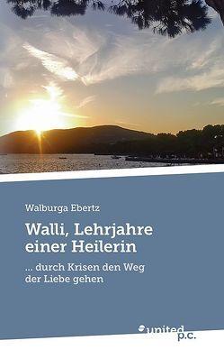 Walli, Lehrjahre einer Heilerin von Ebertz,  Walburga