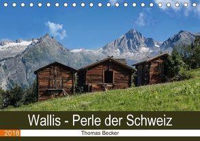 Wallis. Perle der Schweiz (Tischkalender 2018 DIN A5 quer) von Becker,  Thomas