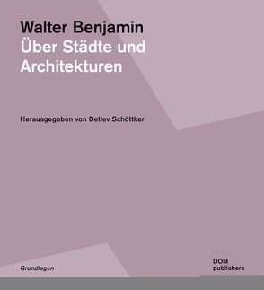 Walter Benjamin. Über Städte und Architekturen von Schöttker,  Detlev