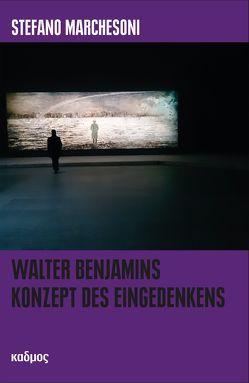 Walter Benjamins Konzept des Eingedenkens von Marchesoni,  Stefano