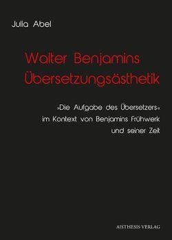 Walter Benjamins Übersetzungsästhetik von Abel,  Julia