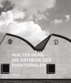Walter Henn – Die Ästhetik des Funktionalen von Buttolo,  Susann, Lippert,  Hans-Georg