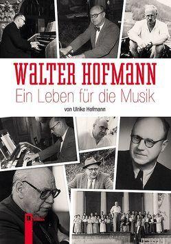 Walter Hofmann – Ein Leben für die Musik von Hofmann,  Ulrike
