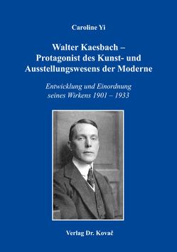 Walter Kaesbach – Protagonist des Kunst- und Ausstellungswesens der Moderne von Yi,  Caroline