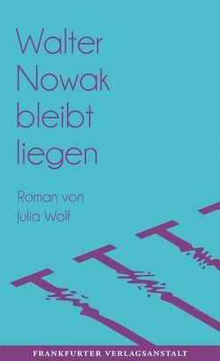 Walter Nowak bleibt liegen von Wolf,  Julia