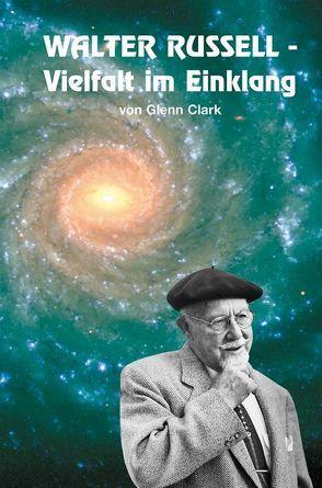Walter Russell – Vielfalt im Einklang von Clark,  Glenn, Neubronner,  Dagmar