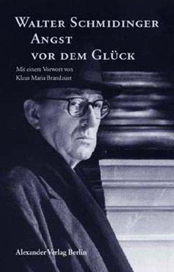 Walter Schmidinger – Angst vor dem Glück von Schmidinger,  Walter, Suschke,  Stephan