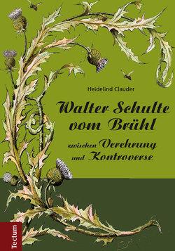 Walter Schulte vom Brühl – zwischen Verehrung und Kontroverse von Clauder,  Heidelind