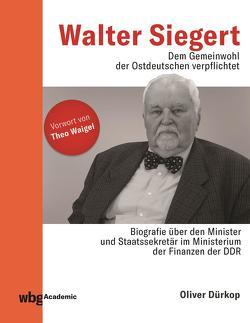 Walter Siegert. Dem Gemeinwohl der Ostdeutschen verpflichtet von Dürkop,  Oliver, Waigel,  Theo