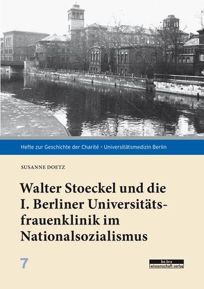 Walter Stoeckel und die I. Berliner Universitätsfrauenklinik im Nationalsozialismus von Doetz,  Susanne