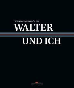 Walter und ich von Geistdörfer,  Christian