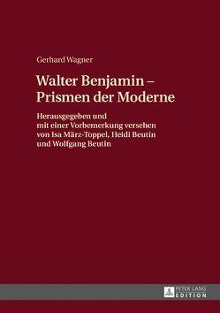 Walther Benjamin – Prismen der Moderne von Beutin,  Heidi, Beutin,  Wolfgang, März-Toppel,  Isa, Wagner,  Gerhard