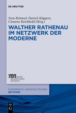 Walther Rathenau im Netzwerk der Moderne von Brömsel,  Sven, Küppers,  Patrick, Reichhold,  Clemens