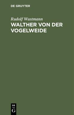 Walther von der Vogelweide von Wustmann,  Rudolf