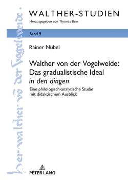 Walther von der Vogelweide: Das gradualistische Ideal «in den dingen» von Nübel,  Rainer