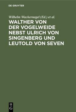 Walther von der Vogelweide nebst Ulrich von Singenberg und Leutold von Seven von Rieger,  Max, Wackernagel,  Wilhelm