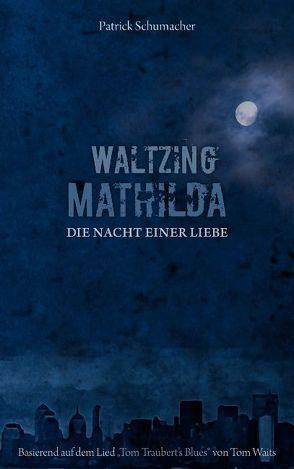 Waltzing Mathilda – Die Nacht einer Liebe von Schumacher,  Patrick