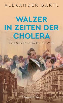 Walzer in Zeiten der Cholera – Eine Seuche verändert die Welt von Bartl,  Alexander