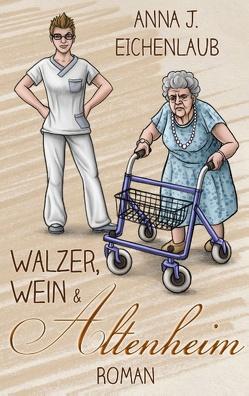 Walzer, Wein & Altenheim von Eichenlaub,  Anna J.
