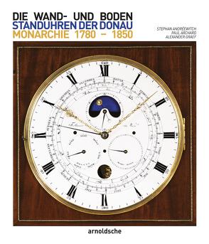 Wand- und Bodenstanduhren der Donaumonarchie von Andréewitch,  Stephan, Archard,  Paul, Graef,  Alexander