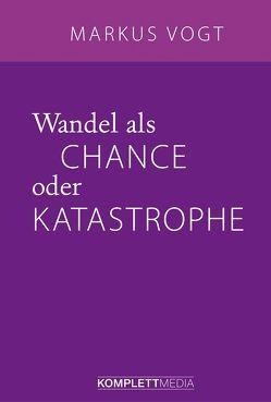 Wandel als Chance oder Katastrophe von Vogt,  Markus