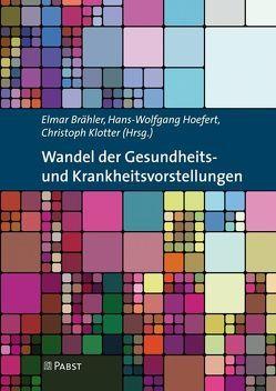 Wandel der Gesundheitsund Krankheitsvorstellungen von Brähler,  Elmar, Hoefert,  Hans-Wolfgang, Klotter,  Christoph