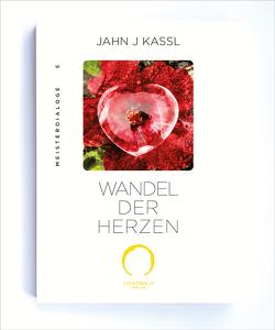 WANDEL DER HERZEN von Kassl ,  Jahn J, Lichtwelt Verlag JJK-OG